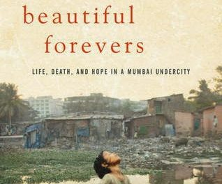 Book Review – Behind the Beautiful Forevers: Life, Death & Hope in a Mumbai Undercity by Katherine Boo