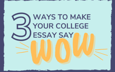 3 WAYS TO MAKE YOUR COLLEGE ESSAY SAY 'WOW'